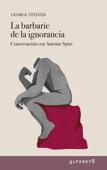 La barbarie de la ignorancia Book Cover