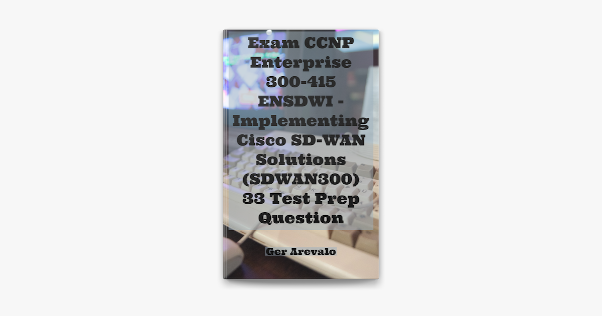 Exam Ccnp Enterprise 300 415 Ensdwi Implementing Cisco Sd Wan Solutions Sdwan300 33 Test Prep Question In Apple Books