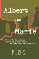 Download and Read Online Albert & Marie A World War One Drama Based on a True Story of Love, Loss and Survival