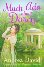 Much Ado About Darcy: A Regency Pride And Prejudice Variation