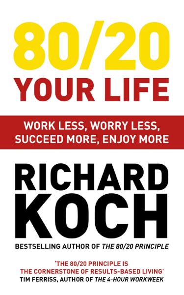 Richard Koch - 80/20 Your Life PDF Download