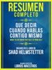 Resumen Completo: Que Decir Cuando Hablas Contigo Mismo (What To Say When You Talk To Your Self)