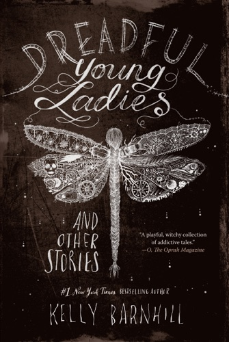 Dreadful Young Ladies and Other Stories - Kelly Barnhill - Kelly Barnhill