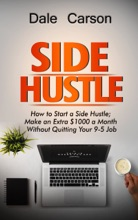 Side Hustle: How to Start a Side Hustle; Make an Extra $1000 a Month without Quitting Your 9-5 Job