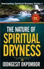 The Nature of Spiritual Dryness: Overcoming Spiritual Dryness Series - 1
