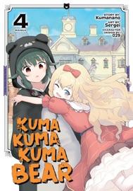 Kuma Kuma Kuma Bear (Manga) Vol. 4 - Kumanano & Sergei by  Kumanano & Sergei PDF Download