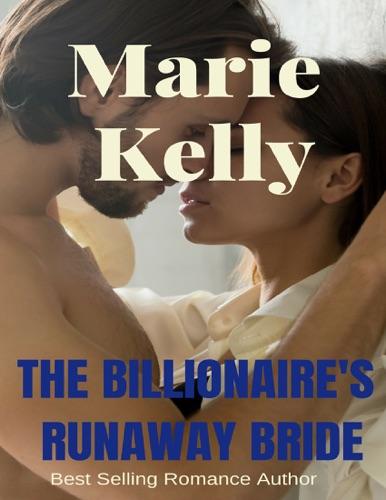 Marie Kelly - The Billionaire's Runaway Bride