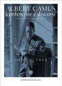 Camus. Conferenze e discorsi (1937-1958)