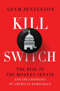 Kill Switch: The Rise of the Modern Senate and the Crippling of American Democracy Book Cover
