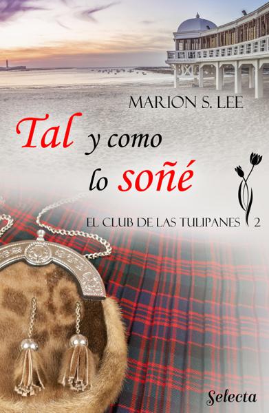 Tal y como lo soñé (El club de las Tulipanes 2) por Marion S. Lee