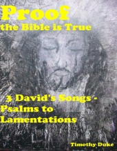 Proof The Bible Is True: 3 David's Songs - Psalms To Lamentations