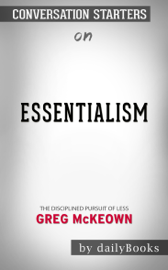 Essentialism: The Disciplined Pursuit of Less by Greg McKeown: Conversation Starters