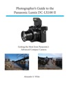 Photographers Guide To The Panasonic Lumix DC-LX100 II