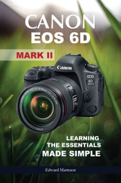 Canon EOS 6D Mark II: Learning the Essentials Made Simple