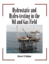 Hydrostatic And Hydro-Testing In The Oil And Gas Field