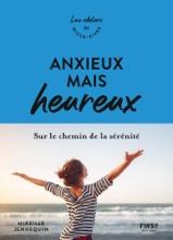 Anxieux Mais Heureux - Sur Le Chemin De La Sérénité - Les Ateliers Du Mieux-vivre