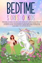 Bedtime Stories for Kids Unicorns and Their Magic Friends to Make Your toddler Relax and Sleep all Night Long Avoiding Night Awakenings