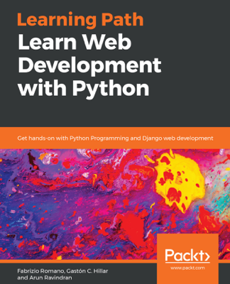 Learn Web Development with Python - Fabrizio Romano, Gastón C. Hillar & Arun Ravindran book