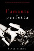 L'Amante Perfetta (Un emozionante thriller psicologico di Jessie Hunt—Libro Quindici) Book Cover