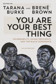 You Are Your Best Thing - Tarana Burke & Brené Brown by  Tarana Burke & Brené Brown PDF Download