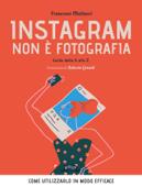 Instagram non è fotografia. Guida dalla A alla Z. Come utilizzarlo in modo efficace Book Cover