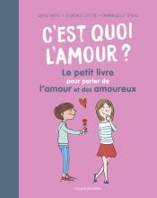 C'est quoi l'amour ? Le petit livre pour parler de l'amour et des amoureux