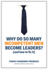 Tomas Chamorro-Premuzic - Why Do So Many Incompetent Men Become Leaders? artwork