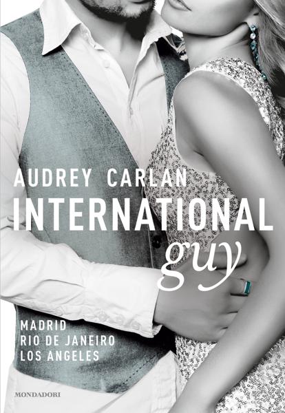 International Guy - 4. Madrid, Rio de Janeiro, Los Angeles di Audrey Carlan