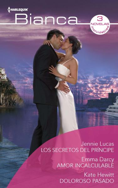 Los secretos del príncipe - Amor incalculable - Doloroso pasado by Jennie Lucas, Emma Darcy & Kate Hewitt
