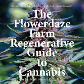 The Flowerdaze Farm Regenerative Guide to Cannabis