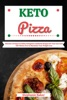 Keto Pizza: Discover 30 Easy To Follow Ketogenic Cookbook Recipes For Your Low Carb Diet Gluten Free To Maximize Your Weight Loss
