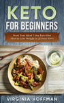 Keto For Beginners: Start Your Ideal 7-day Keto Diet Plan to Lose Weight in 21 Days Now!