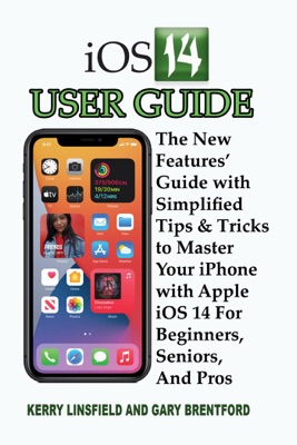 iOS 14 User Guide: The New Features' Guide with Simplified Tips & Tricks to Master Your iPhone with Apple iOS 14 For Beginners, Seniors, And Pros