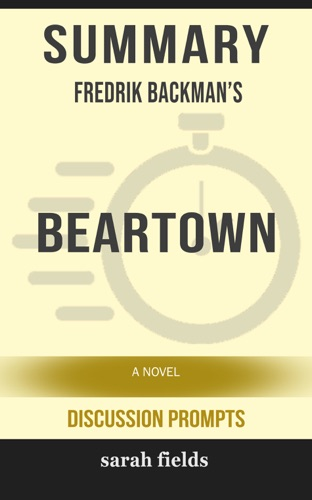 Sarah Fields - Summary of Beartown: A Novel by Fredrik Backman (Discussion Prompts)
