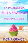 Download La pasticceria sulla spiaggia: Un cupcake assassino (I gialli della pasticceria sulla spiaggia – Libro 1) ePub | pdf books
