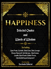 Happiness: Selected Quotes And Words Of Wisdom