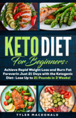 Keto Diet For Beginners: Achieve Rapid Weight Loss and Burn Fat Forever in Just 21 Days with the Ketogenic Diet - Lose Up to 21 Pounds in 3 Weeks Book Cover