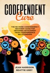 Codependent Cure The No More Codependency Recovery Guide For Obtaining Detachment From Codependence Relationships