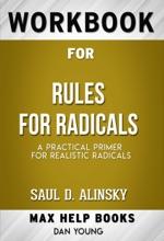 Rules for Radicals A Pragmatic Primer for Realistic Radicals by Saul Alinsky (Rules for Radicals A Pragmatic Primer for Realistic Radicals by Saul Alinsky (Max Help Workbooks))