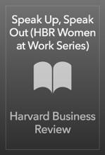 Speak Up, Speak Out (HBR Women at Work Series)