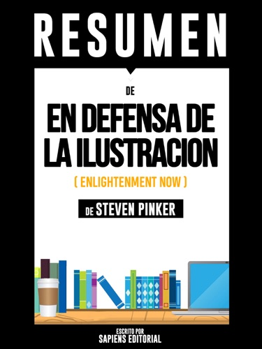 Sapiens Editorial - En Defensa De La Ilustración (Enlightenment Now) – Resumen Del Libro De Steven Pinker