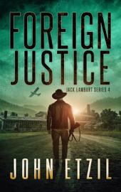 Foreign Justice - Vigilante Justice Thriller Series 4, with Jack Lamburt