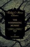 The Whispering Mummy Fantasy And Horror Classics