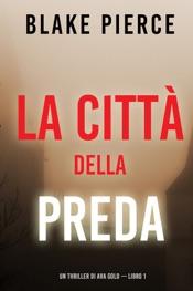 Download La città della preda: Un thriller di Ava Gold (Libro 1)