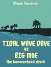 Tidal Wave Dave Vs Big Moe The Hammerhead Shark