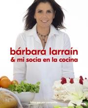 Bárbara Larraín & Mi Socia En La Cocina