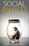 Social Anxiety How To Overcome Shyness Be More Confident And Live Your Life To The Fullest