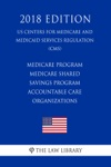 Medicare Program - Medicare Shared Savings Program - Accountable Care Organizations US Centers For Medicare And Medicaid Services Regulation CMS 2018 Edition