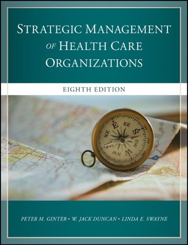 Peter M. Ginter, W. Jack Duncan & Linda E. Swayne - The Strategic Management of Health Care Organizations