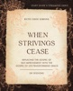 When Strivings Cease Study Guide Plus Streaming Video